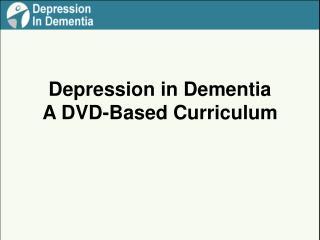 Depression in Dementia A DVD-Based Curriculum