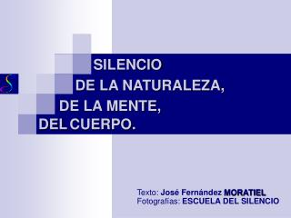 Texto: Jos  Fern ndez MORATIEL Fotograf as: ESCUELA DEL SILENCIO