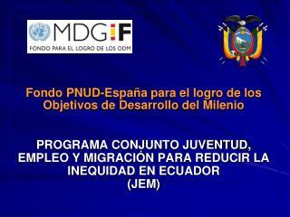 Fondo PNUD-Espa a para el logro de los Objetivos de Desarrollo del Milenio   PROGRAMA CONJUNTO JUVENTUD, EMPLEO Y MIGRAC