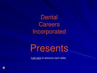 Dental Careers Incorporated  Presents