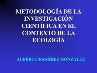 METODOLOG A DE LA INVESTIGACI N CIENT FICA EN EL CONTEXTO DE LA ECOLOG A