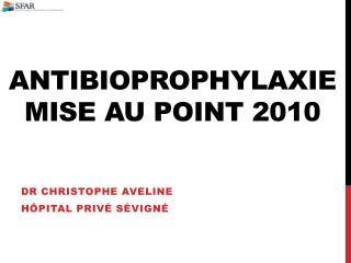 ANTIBIOPROPHYLAXIE  MISE AU POINT 2010