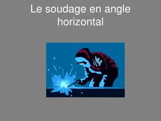 Le soudage en angle horizontal