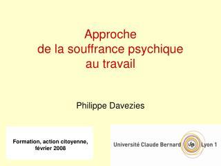 Approche  de la souffrance psychique au travail   Philippe Davezies