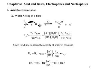 Chapter 6:  Acid and Bases, Electrophiles and Nucleophiles  I.  Acid-Base Dissociation        A.  Water Acting as a Base
