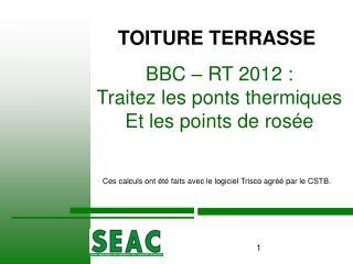 BBC   RT 2012 : Traitez les ponts thermiques Et les points de ros e   Ces calculs ont  t  faits avec le logiciel Trisco