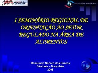 I SEMIN RIO REGIONAL DE ORIENTA  O AO SETOR REGULADO NA  REA DE ALIMENTOS