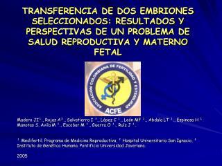 TRANSFERENCIA DE DOS EMBRIONES SELECCIONADOS: RESULTADOS Y PERSPECTIVAS DE UN PROBLEMA DE SALUD REPRODUCTIVA Y MATERNO F