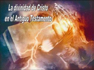 La divinidad de Cristo en el Antiguo Testamento