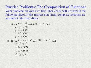 Practice Problems: The Composition of Functions Work problems on your own first. Then check with answers in the followin