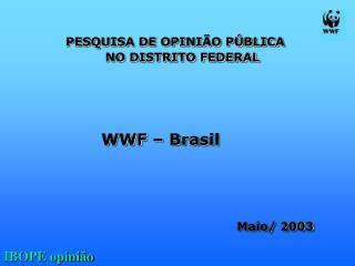 PESQUISA DE OPINI O P BLICA    NO DISTRITO FEDERAL          WWF   Brasil                            Maio