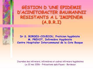 GESTION D  UNE EPIDEMIE D ACINETOBACTER BAUMANNII RESISTANTS A L  IMIPENEM A.B.R.I