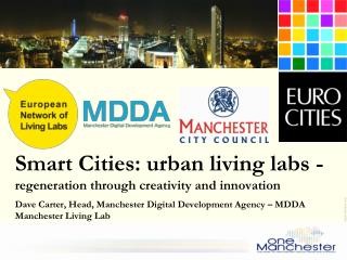Smart Cities: urban living labs - regeneration through creativity and innovation   Dave Carter, Head, Manchester Digital