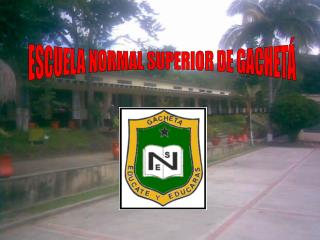 ESCUELA NORMAL SUPERIOR DE GACHET