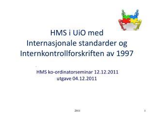 HMS i UiO med  Internasjonale standarder og Internkontrollforskriften av 1997    HMS ko-ordinatorseminar 12.12.2011 utga