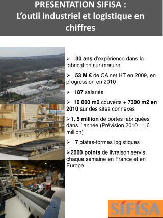 PRESENTATION SIFISA :  L outil industriel et logistique en chiffres