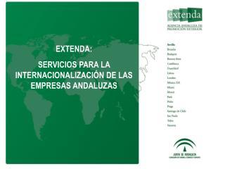 EXTENDA:   SERVICIOS PARA LA INTERNACIONALIZACI N DE LAS EMPRESAS ANDALUZAS