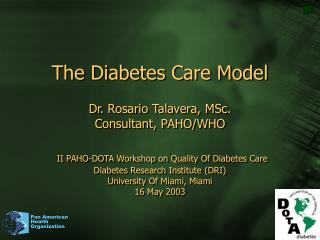 The Diabetes Care Model  Dr. Rosario Talavera, MSc. Consultant, PAHO