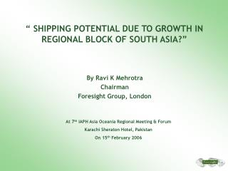 """ SHIPPING POTENTIAL DUE TO GROWTH IN REGIONAL BLOCK OF SOUTH ASIA?"""