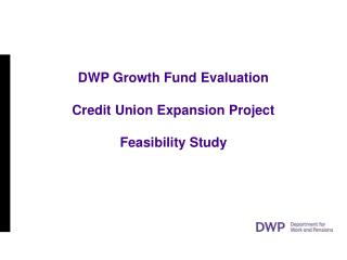 DWP Growth Fund Evaluation  Credit Union Expansion Project  Feasibility Study