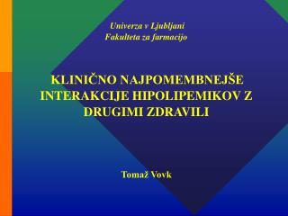 Univerza v Ljubljani Fakulteta za farmacijo        KLINICNO NAJPOMEMBNEJ E INTERAKCIJE HIPOLIPEMIKOV Z DRUGIMI ZDRAVILI