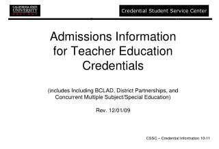 Admissions Information for Teacher Education Credentials   includes Including BCLAD, District Partnerships, and Concurre