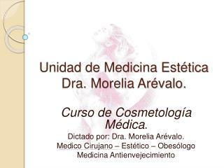 Unidad de Medicina Est tica Dra. Morelia Ar valo.