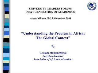 UNIVERSITY  LEADERS FORUM:  NEXT GENERATION OF ACADEMICS   Accra, Ghana 23-25 November 2008