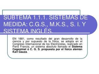 SUBTEMA 1.1.1. SISTEMAS DE MEDIDA: C.G.S., M.K.S., S. I. Y SISTEMA INGL S.