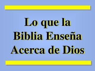 Lo que la Biblia Ense a Acerca de Dios