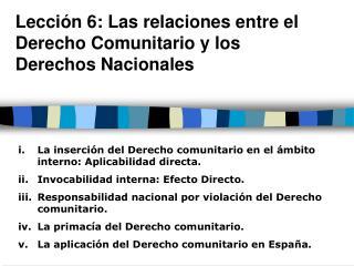 Lecci n 6: Las relaciones entre el Derecho Comunitario y los Derechos Nacionales