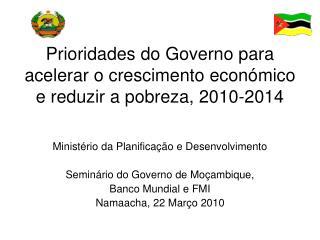 Prioridades do Governo para acelerar o crescimento econ mico e reduzir a pobreza, 2010-2014