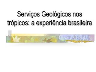 Servi os Geol gicos nos tr picos: a experi ncia brasileira