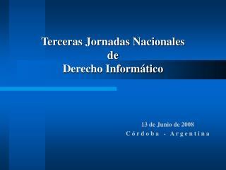 Terceras Jornadas Nacionales  de  Derecho Inform tico