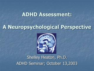 ADHD Assessment:   A Neuropsychological Perspective