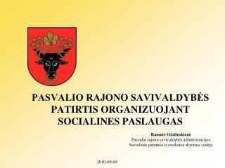 PASVALIO RAJONO SAVIVALDYBES PATIRTIS ORGANIZUOJANT SOCIALINES PASLAUGAS