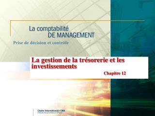 La gestion de la tr sorerie et les investissements  Chapitre 12