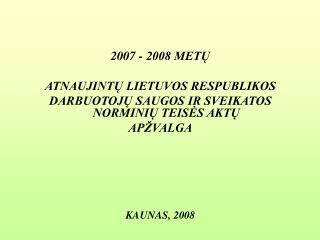2007 - 2008 METU   ATNAUJINTU LIETUVOS RESPUBLIKOS  DARBUOTOJU SAUGOS IR SVEIKATOS NORMINIU TEISES AKTU  AP VALGA