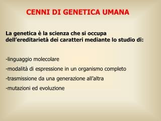 La genetica   la scienza che si occupa dell ereditariet  dei caratteri mediante lo studio di:   -linguaggio molecolare -