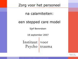 Zorg voor het personeel   na calamiteiten:   een stepped care model