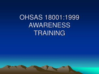 OHSAS 18001:1999 AWARENESS TRAINING