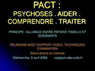 PACT :  PSYCHOSES . AIDER . COMPRENDRE . TRAITER