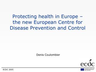 Protecting health in Europe    the new European Centre for Disease Prevention and Control