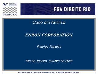 Caso em An lise  ENRON CORPORATION  Rodrigo Fragoso   Rio de Janeiro, outubro de 2008