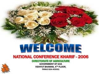 NATIONAL CONFERENCE KHARIF - 2006 DIRECTORATE OF AGRICULTURE GOVERNMENT OF GOA VIDHYUT BHAWAN, 4TH FLOOR,  PANAJI GOA 40