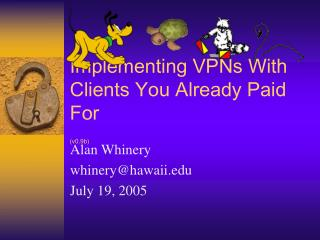 Implementing VPNs With Clients You Already Paid For