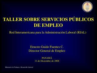 Ernesto Guido Fuentes C. Director General de Empleo  PANAM  11 de Diciembre de 2008   Ministerio de Trabajo y Desarrollo