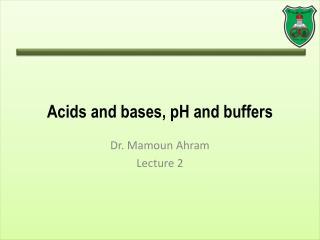 Acids and bases, pH and buffers