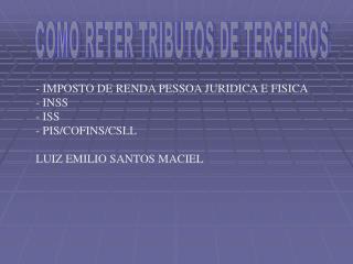 - IMPOSTO DE RENDA PESSOA JURIDICA E FISICA - INSS - ISS  PIS
