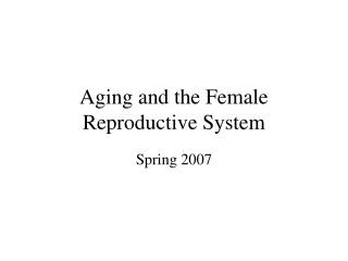 Aging and the Female Reproductive System